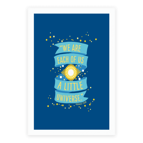 We Are Each Of Us A Little Universe Poster