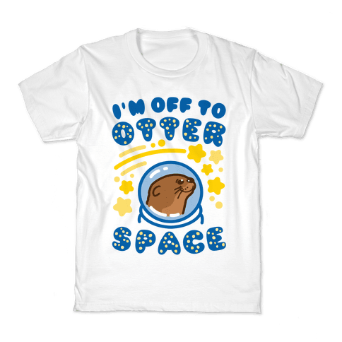 I'm Off To Otter Space Kids T-Shirt
