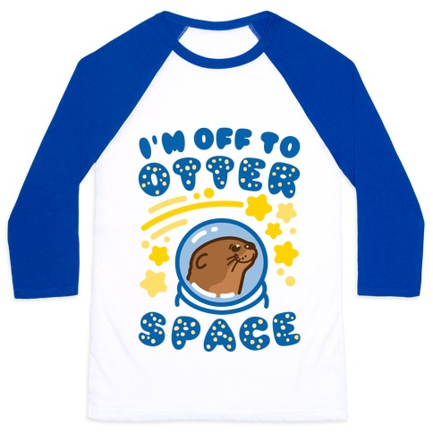 I'm Off To Otter Space Baseball Tee