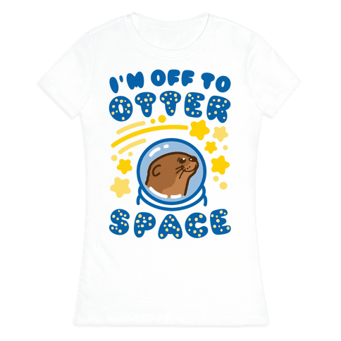 I'm Off To Otter Space Womens T-Shirt