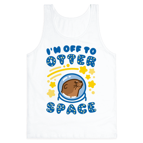 I'm Off To Otter Space Tank Top