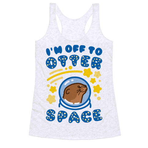 I'm Off To Otter Space Racerback Tank Top