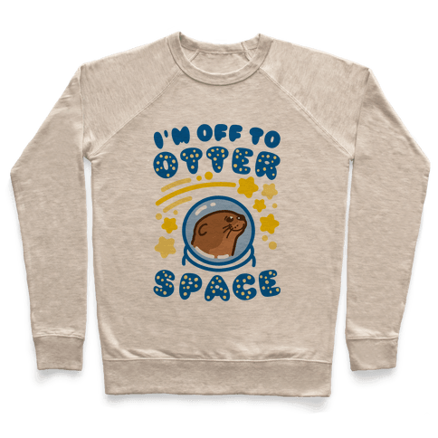 I'm Off To Otter Space Pullover