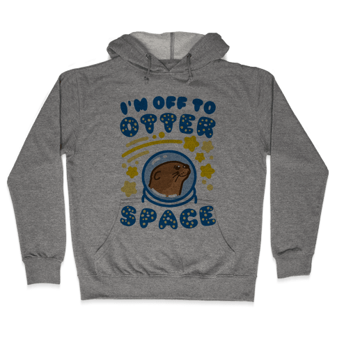 I'm Off To Otter Space Hooded Sweatshirt