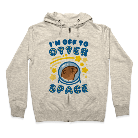 I'm Off To Otter Space Zip Hoodie