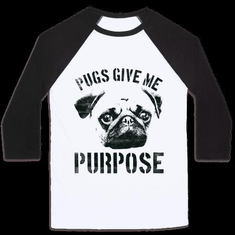 Pugs Give Me Purpose Baseball Tee
