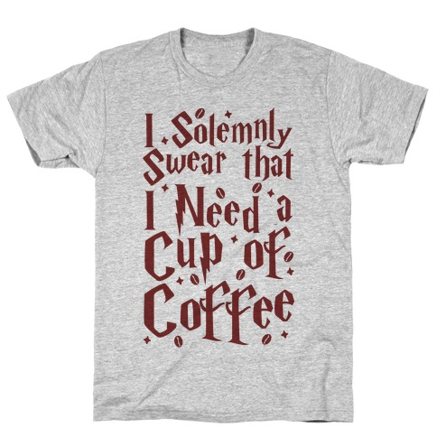 I Solemnly Swear That I Need Coffee Mens T-Shirt