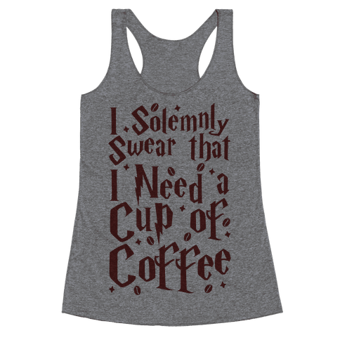 I Solemnly Swear That I Need Coffee Racerback Tank Top