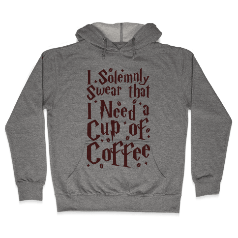 I Solemnly Swear That I Need Coffee Hooded Sweatshirt