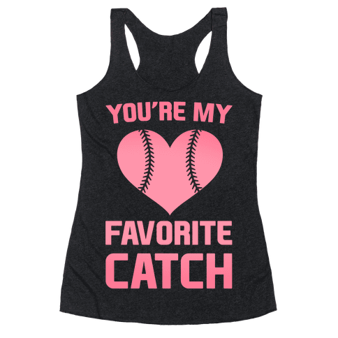 You're My Favorite Catch Racerback Tank Top