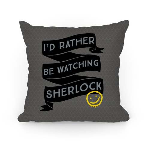 I'd Rather Be Watching Sherlock Pillow