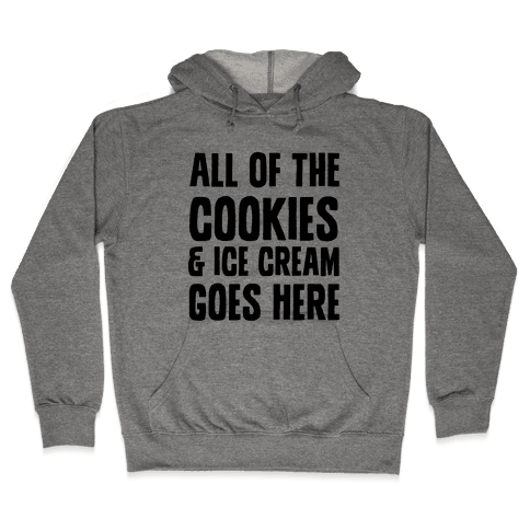 All Of The Cookies And Ice Cream Go Here Hooded Sweatshirt