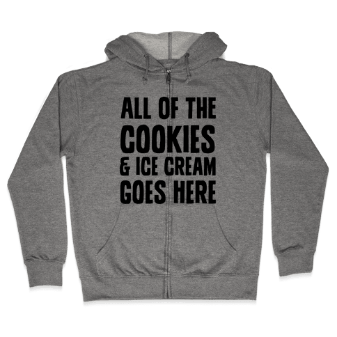 All Of The Cookies And Ice Cream Go Here Zip Hoodie