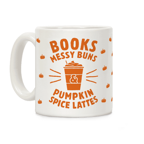 Books, Messy Buns, and Pumpkin Spice Lattes Coffee Mug