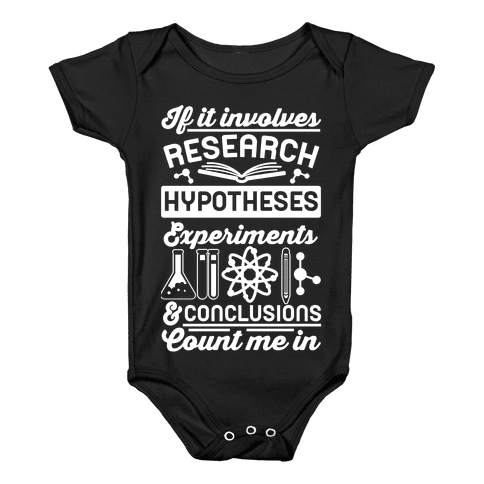 If It Involves Research, Hypotheses, Experiments, & Conclusions - Count Me In Baby Onesy