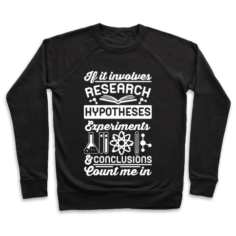 If It Involves Research, Hypotheses, Experiments, & Conclusions - Count Me In Pullover