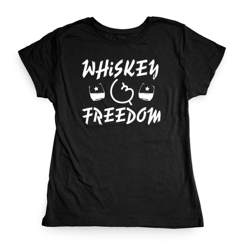 Whiskey And Freedom Womens T-Shirt