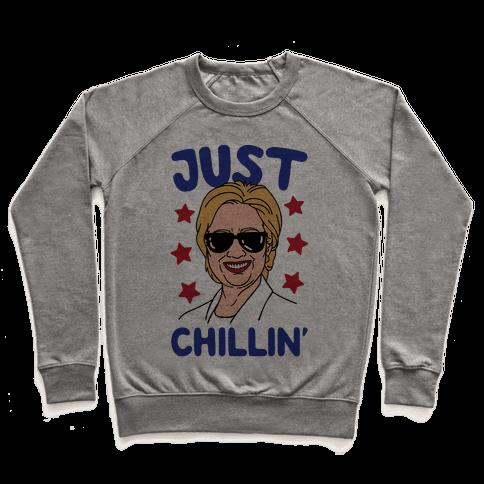 Just Chillin' Hillary Clinton Pullover
