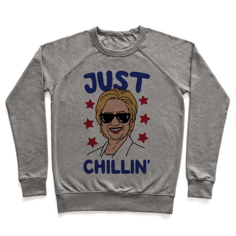 Just Chillin' Hillary Clinton Pullover