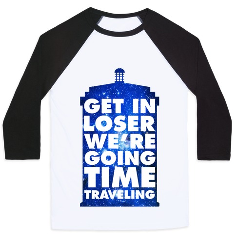 45978df46e Get In Loser We're Going Time Traveling Baseball Tee