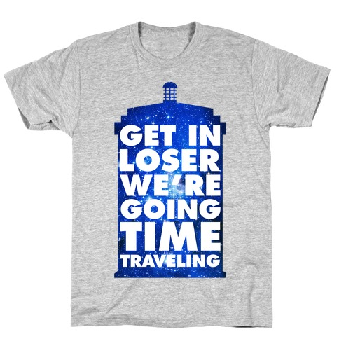 Get In Loser We're Going Time Traveling Mens T-Shirt