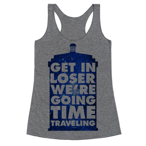 Get In Loser We're Going Time Traveling Racerback Tank Top