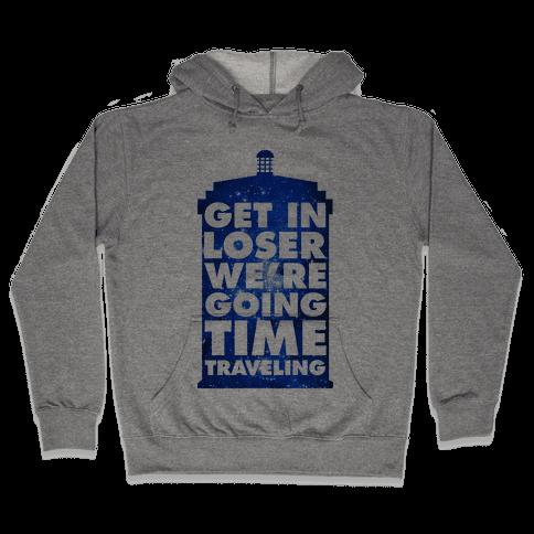 Get In Loser We're Going Time Traveling Hooded Sweatshirt