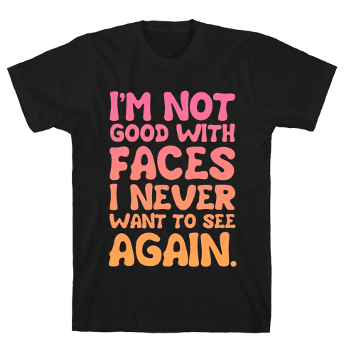I'm Not Good With Faces Mens T-Shirt