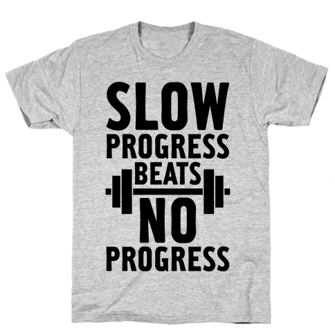 Slow Progress Beats No Progress Mens T-Shirt