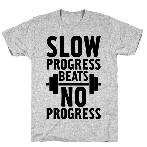 Slow Progress Beats No Progress T-Shirt
