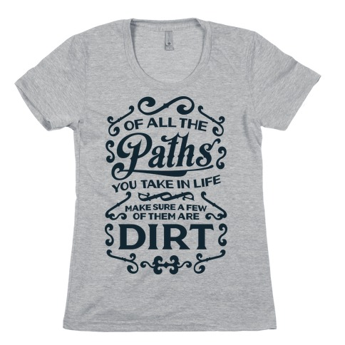 Of All The Paths You Take In Life Womens T-Shirt