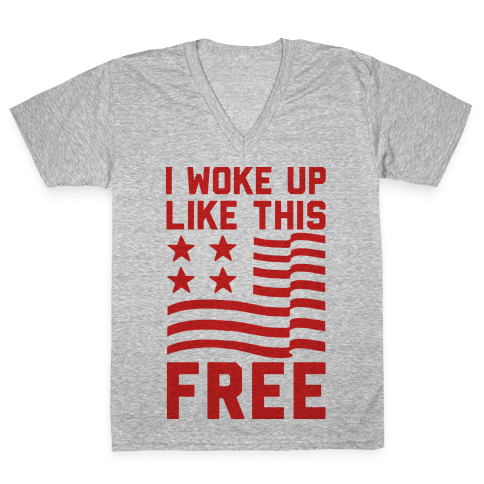 I Woke Up Like This Free V-Neck Tee Shirt