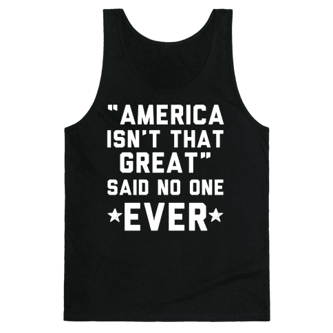 America isn't That Great Said No One Ever Tank Top
