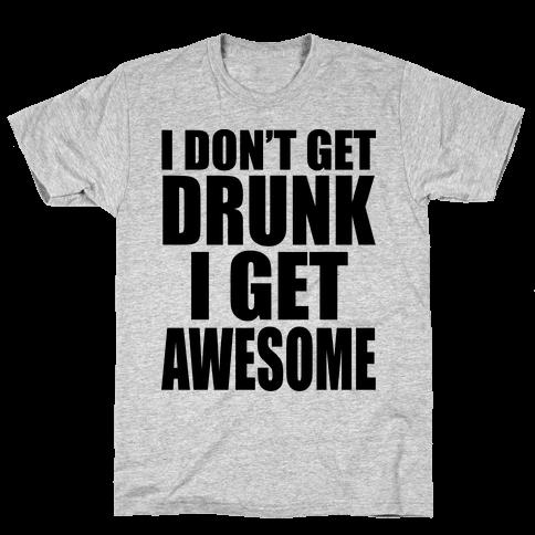 I don't get drunk Mens T-Shirt