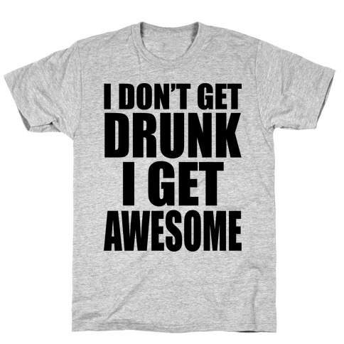 I don't get drunk T-Shirt