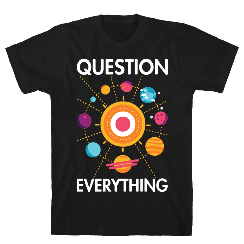 Question Everything Mens T-Shirt