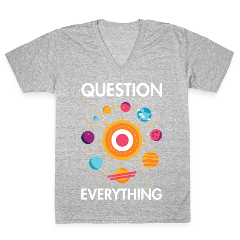Question Everything V-Neck Tee Shirt