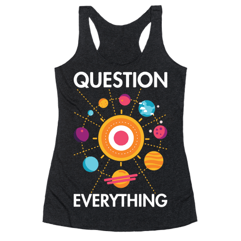 Question Everything Racerback Tank Top