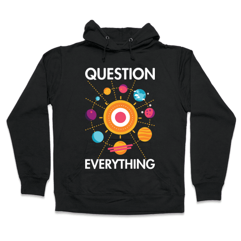 Question Everything Hooded Sweatshirt
