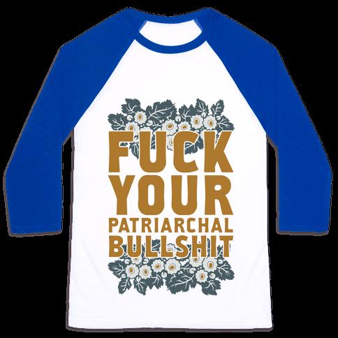 F*** Your Patriarchal Bullshit Baseball Tee