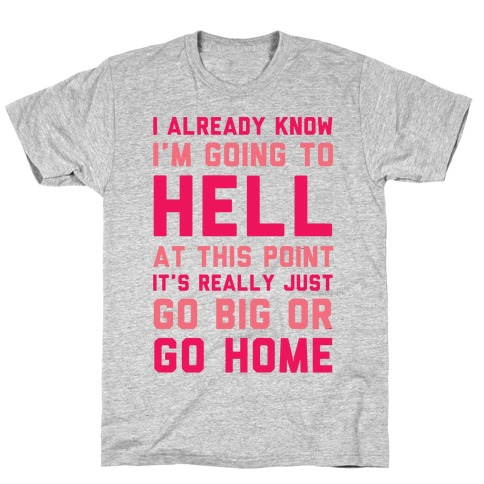 I Already Know I'm Going To Hell T-Shirt