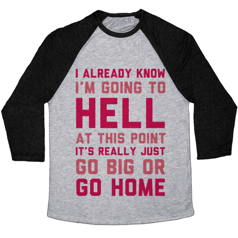 I Already Know I'm Going To Hell Baseball Tee