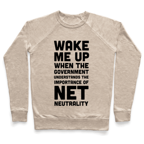 Wake Me Up When The Government Understands the Importance of Net Neutrality Pullover