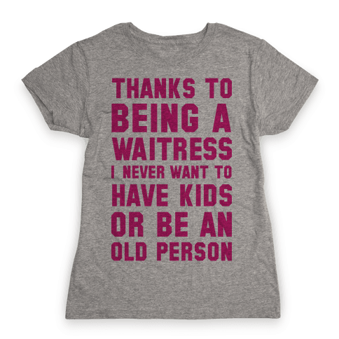 Thanks to Being a Waitress Womens T-Shirt