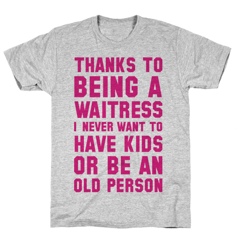 Thanks to Being a Waitress Mens T-Shirt