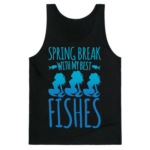 Spring Break With My Best Fishes Mermaid Parody White Print Tank Top