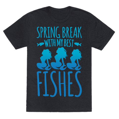Spring Break With My Best Fishes Mermaid Parody White Print Mens/Unisex T-Shirt