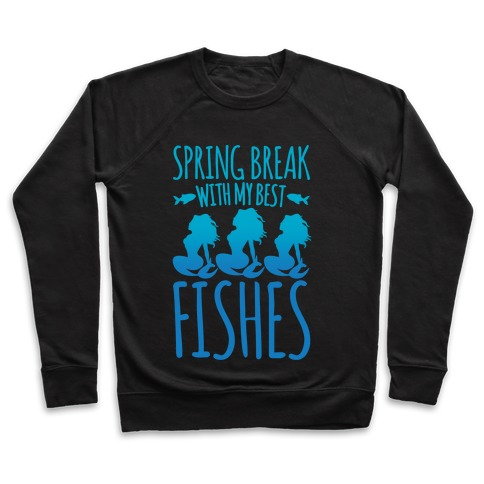 Spring Break With My Best Fishes Mermaid Parody White Print Pullover