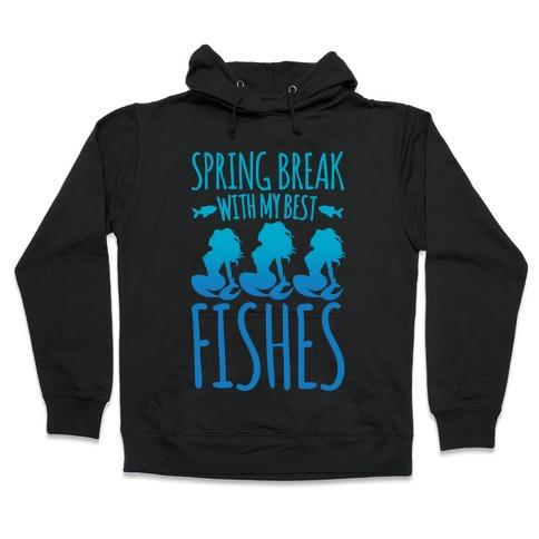 Spring Break With My Best Fishes Mermaid Parody White Print Hooded Sweatshirt