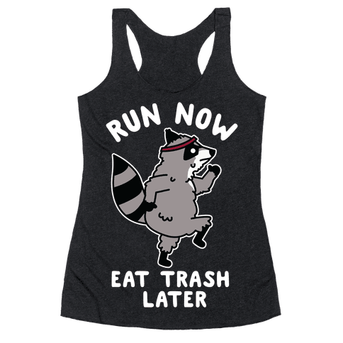 Run Now Eat Trash Later Raccoon Racerback Tank Top